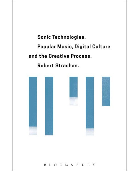 Sonic Technologies : Popular Music, Digital Culture and the Creative Process (Hardcover) (Robert - image 1 of 1
