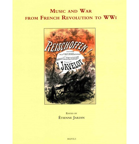 Music and War in Europe from French Revolution to WWI (Hardcover) - image 1 of 1