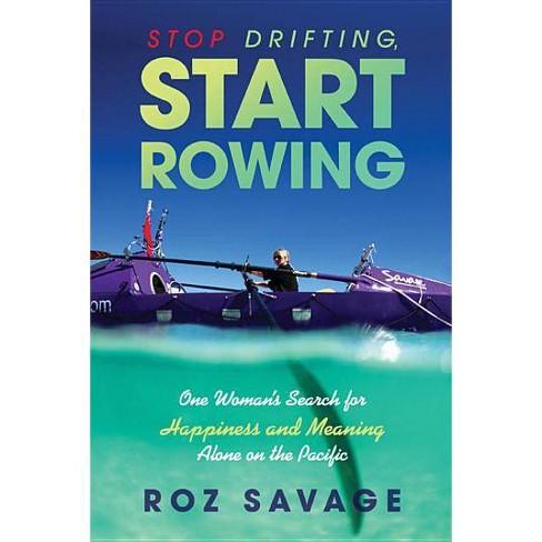 Stop Drifting, Start Rowing - by  Roz Savage (Paperback) - image 1 of 1