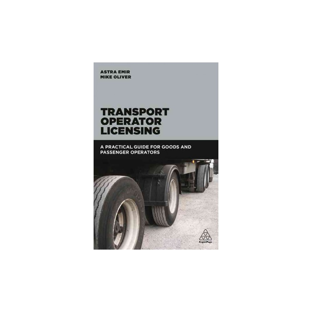 Transport Operator Licensing : A Practical Guide for Goods and Passenger Operators (Paperback) (Astra