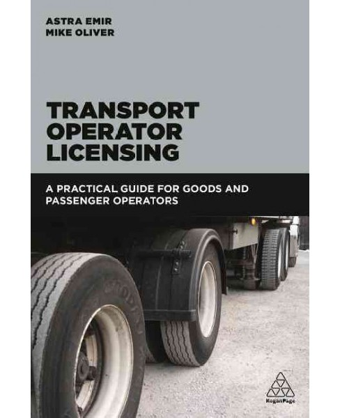 Transport Operator Licensing : A Practical Guide for Goods and Passenger Operators (Paperback) (Astra - image 1 of 1