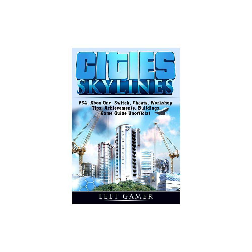 Cities Skylines, Ps4, Xbox One, Switch, Cheats, Workshop, Tips, Achievements, Buildings, Game Guide