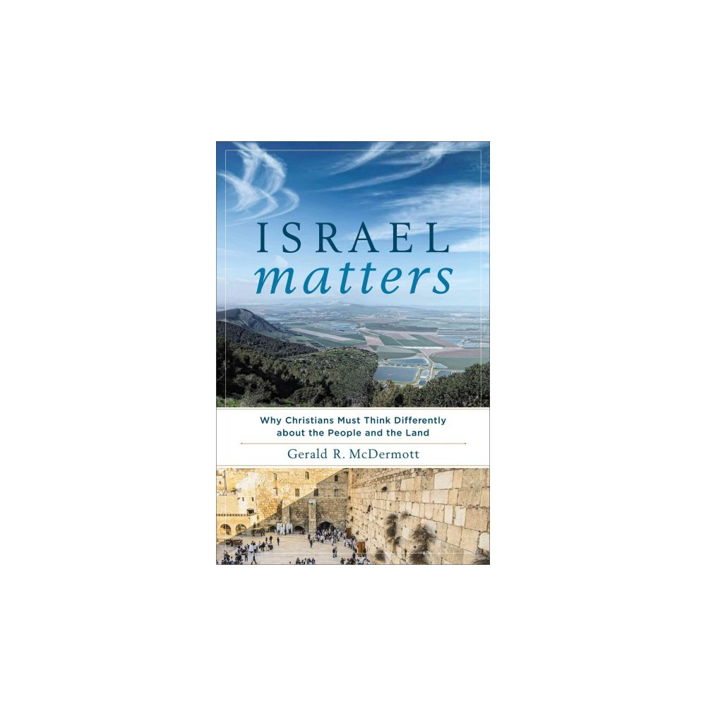 Israel Matters : Why Christians Must Think Differently About the People and the Land (Paperback) (Gerald