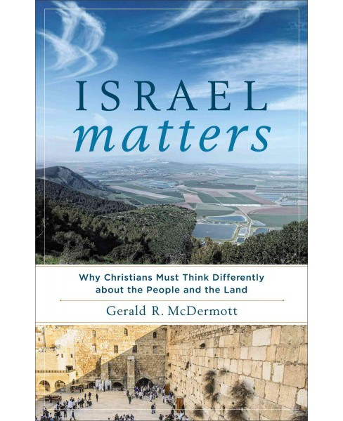 Israel Matters : Why Christians Must Think Differently About the People and the Land (Paperback) (Gerald - image 1 of 1