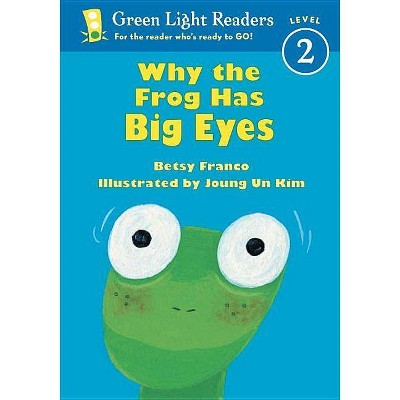 Why the Frog Has Big Eyes - (Green Light Reader - Level 2 (Quality)) by  Betsy Franco (Paperback)