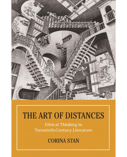 Art of Distances : Ethical Thinking in Twentieth-Century Literature -  by Corina Stan (Paperback) - image 1 of 1