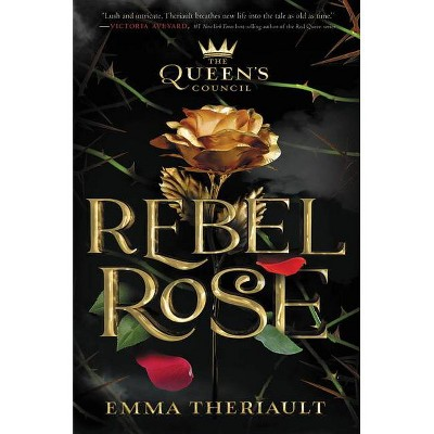 The Queen's Council Rebel Rose - by  Emma Theriault (Hardcover)
