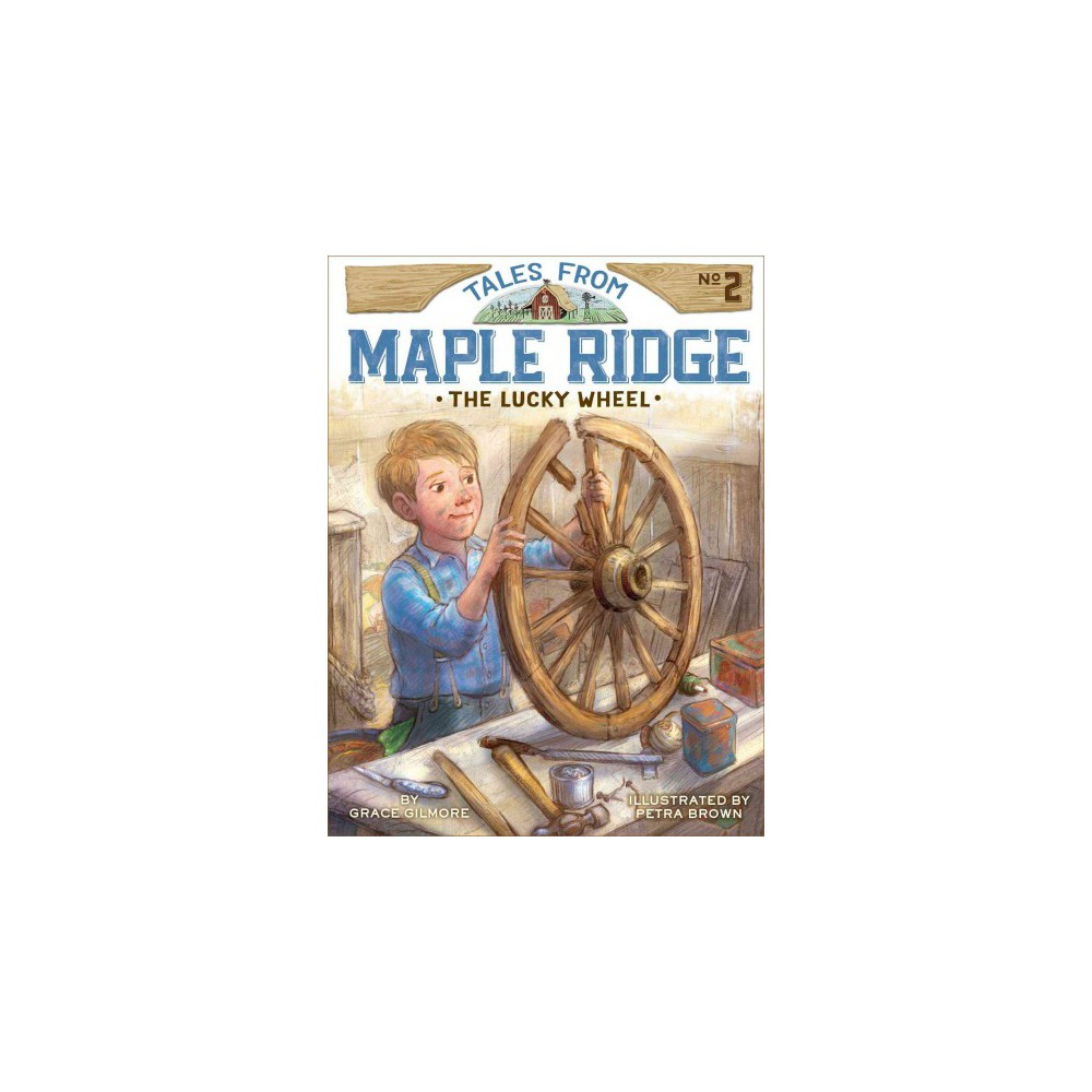 The Lucky Wheel Volume 2 - (Tales from Maple Ridge) by Grace Gilmore (Paperback) Buy