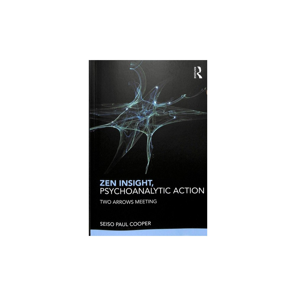 Zen Insight, Psychoanalytic Action : Two Arrows Meeting - by Seiso Paul Cooper (Paperback)