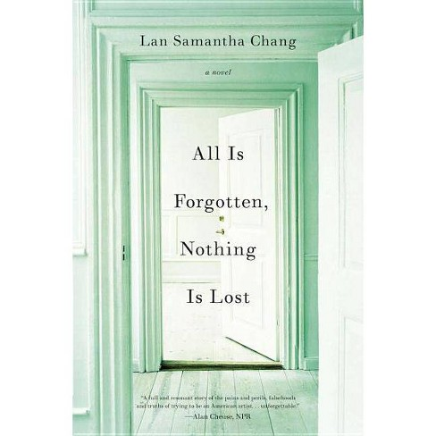 All Is Forgotten, Nothing Is Lost - by  Lan Samantha Chang (Paperback) - image 1 of 1