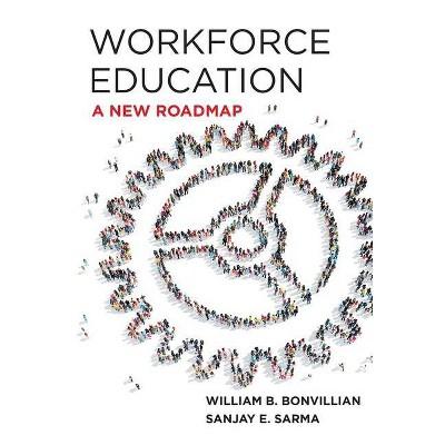 Workforce Education - by  William B Bonvillian & Sanjay E Sarma (Hardcover)