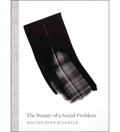 Beauty of a Social Problem : Photography, Autonomy, Economy (Reprint) (Paperback) (Walter Benn Michaels) - image 1 of 1