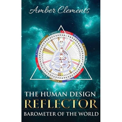 The Human Design Reflector - by  Amber Clements (Paperback)
