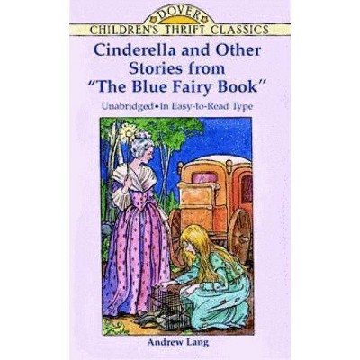"Cinderella and Other Stories from ""the Blue Fairy Book"" - (Dover Children's Thrift Classics) by  Andrew Lang (Paperback)"