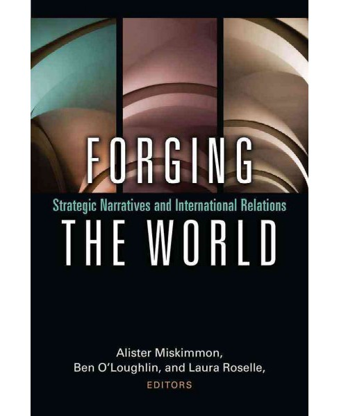 Forging the World : Strategic Narratives and International Relations (Hardcover) (Alister Miskimmon & - image 1 of 1