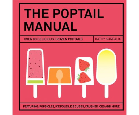Poptail Manual : Over 90 Frozen Cocktails on a Stick (Hardcover) (Kathy Kordalis) - image 1 of 1