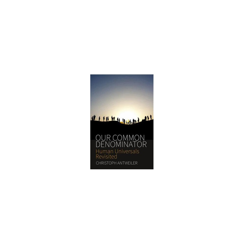 Our Common Denominator : Human Universals Revisited - by Christoph Antweiler (Paperback)