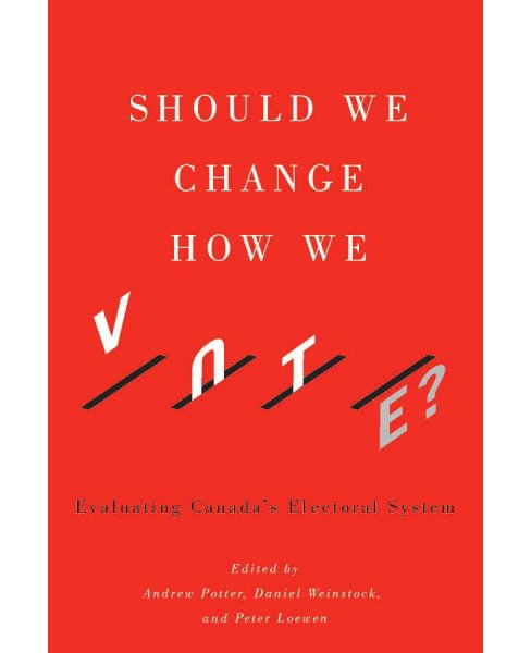 Should We Change How We Vote? : Evaluating Canada's Electoral System -  by Andrew Potter (Paperback) - image 1 of 1