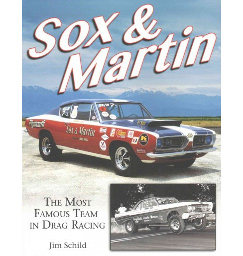 Sox & Martin : The Most Famous Team in Drag Racing (Paperback) (Jim Schild) - image 1 of 1