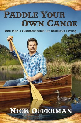 Paddle Your Own Canoe (Hardcover) by Nick Offerman