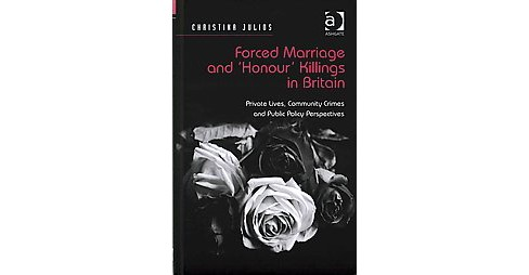 Forced Marriage and Honour Killings in Britain : Private Lives, Community Crimes and Public Policy - image 1 of 1
