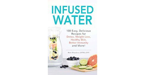 Infused Water : 100 Easy, Delicious Recipes for Detox, Weight Loss, Healthy Skin, Better Immunity, and - image 1 of 1