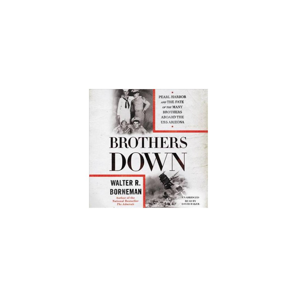 Brothers Down : Pearl Harbor and the Fate of the Many Brothers Aboard the Uss Arizona - Unabridged