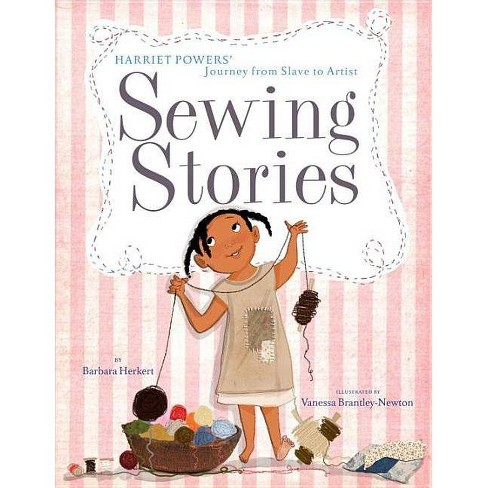 Sewing Stories: Harriet Powers' Journey from Slave to Artist - by  Barbara Herkert (Hardcover) - image 1 of 1