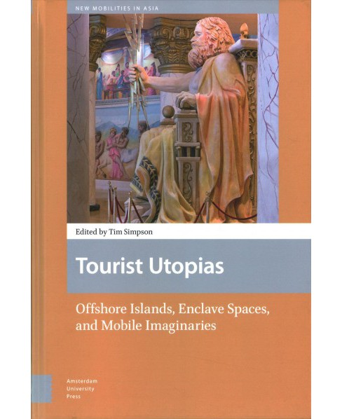 Tourist Utopias : Offshore Islands, Enclave Spaces, and Mobile Imaginaries (Hardcover) - image 1 of 1