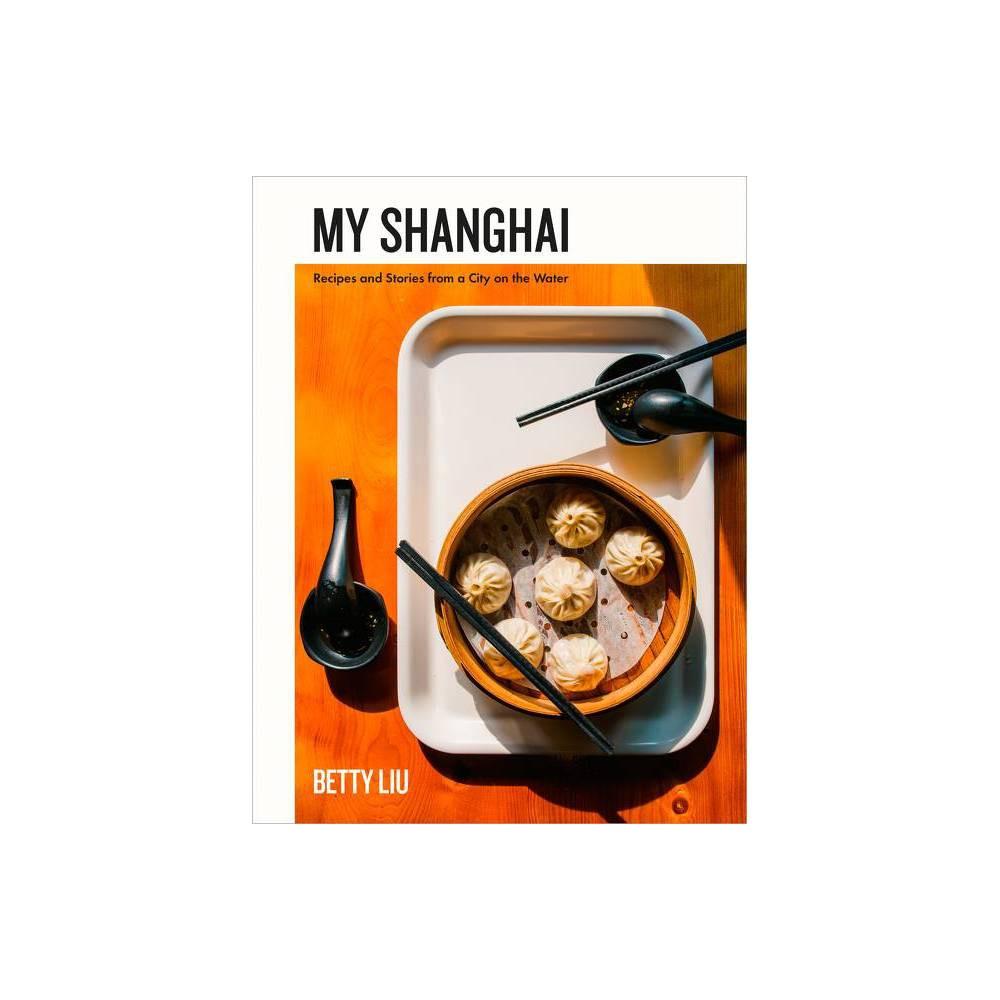 My Shanghai By Betty Liu Hardcover