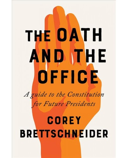 Oath and the Office : A Guide to the Constitution for Future Presidents -  (Hardcover) - image 1 of 1