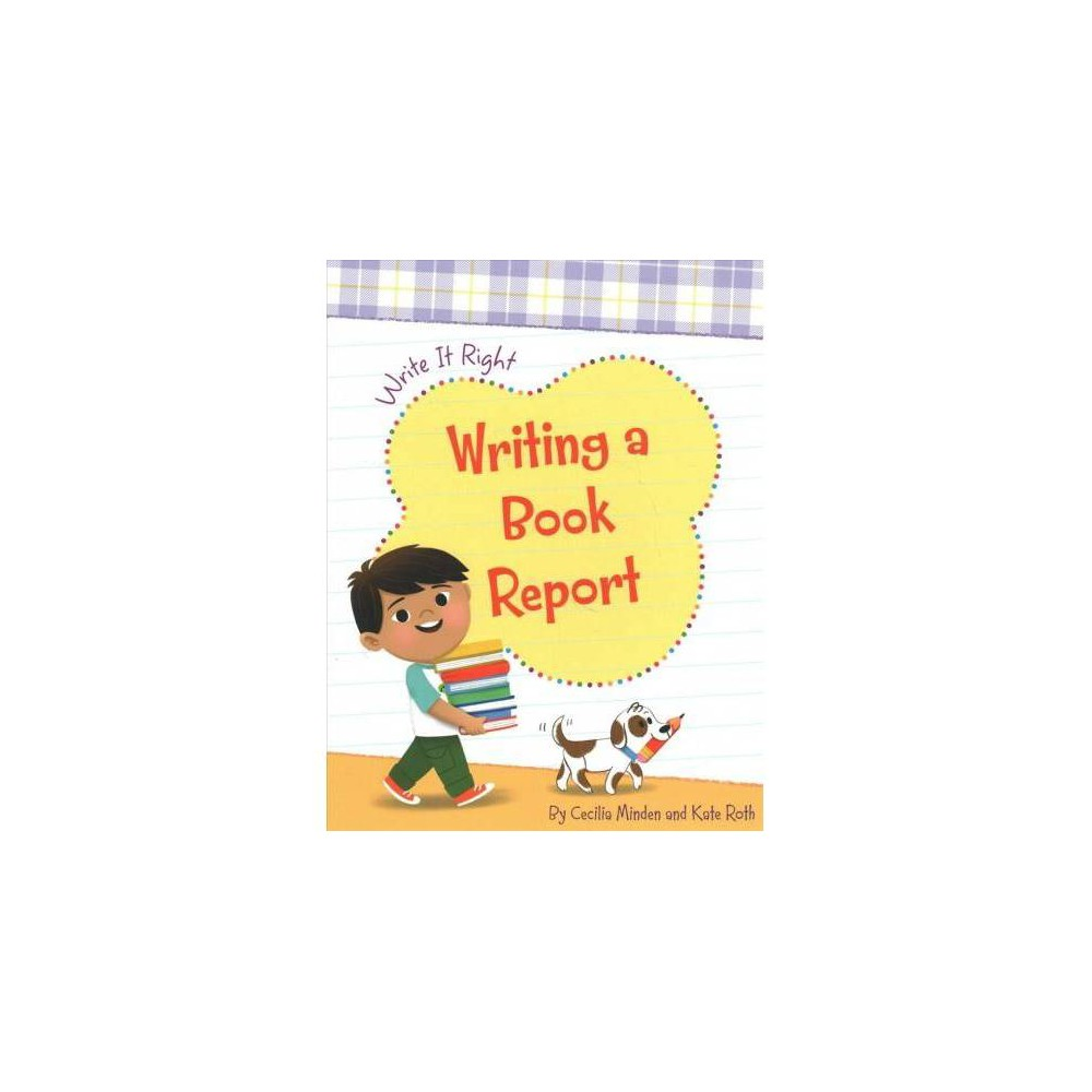 Writing a Book Report - (Write It Right) by Cecilia Minden & Kate Roth (Paperback)