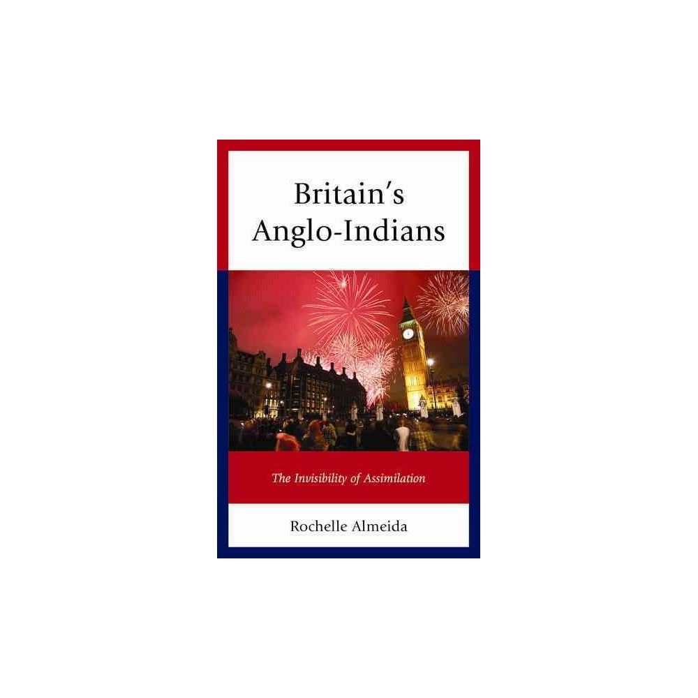Britain's Anglo-Indians : The Invisibility of Assimilation - by Rochelle Almeida (Hardcover)