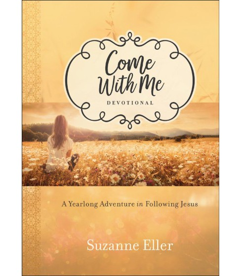 Come With Me Devotional : A Yearlong Adventure in Following Jesus (Hardcover) (Suzanne Eller) - image 1 of 1