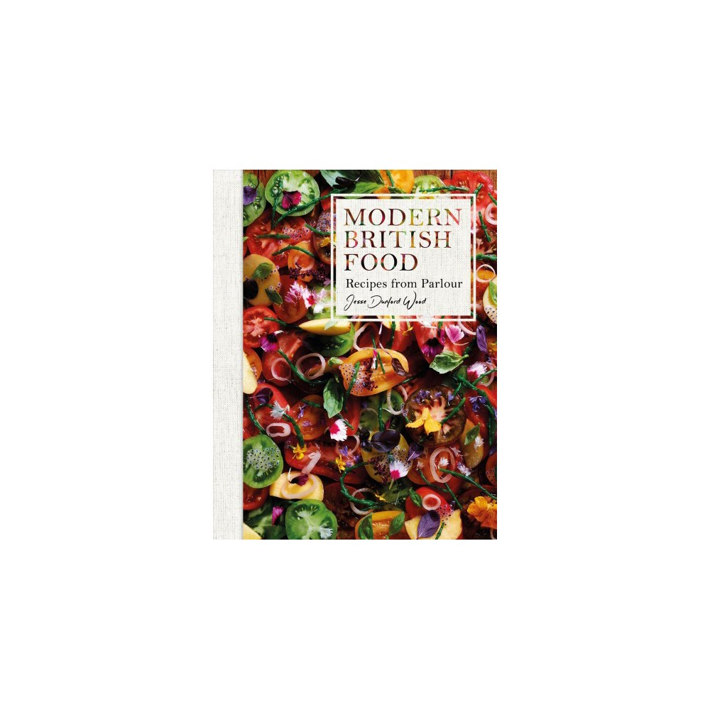 Modern British Food : Recipes from Parlour (Hardcover) (Jesse Dunford Wood)