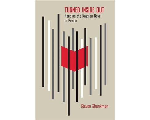 Turned Inside Out : Reading the Russian Novel in Prison -  by Steven Shankman (Paperback) - image 1 of 1