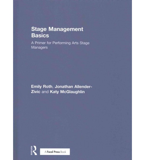 Stage Management Basics : A Primer for Performing Arts Stage Managers (Hardcover) (Emily Roth & Jonathan - image 1 of 1