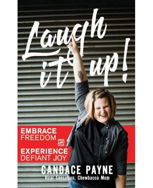 Laugh It Up! : Embrace Freedom and Experience Defiant Joy (Unabridged) (CD/Spoken Word) (Candace Payne) - image 1 of 1