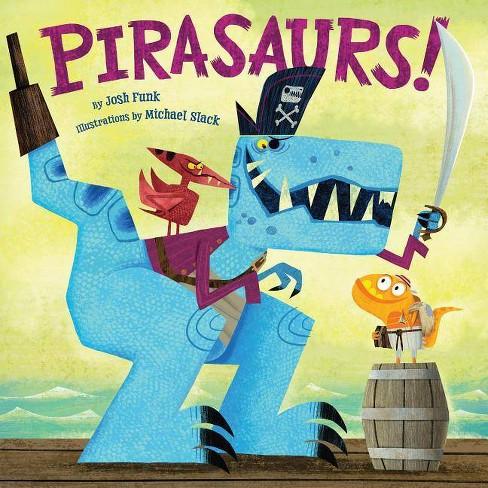 Pirasaurs! - by  Josh Funk (Hardcover) - image 1 of 1