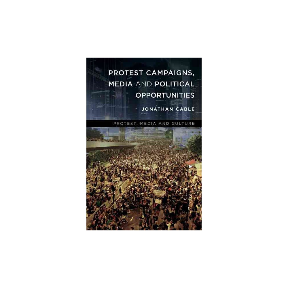 Protest Campaigns, Media and Political Opportunities (Paperback) (Jonathan Cable)