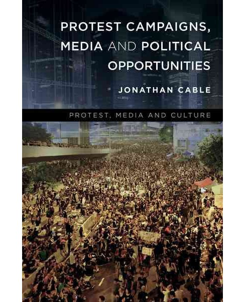 Protest Campaigns, Media and Political Opportunities (Paperback) (Jonathan Cable) - image 1 of 1