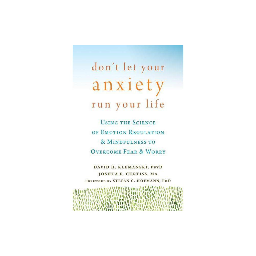 Don T Let Your Anxiety Run Your Life By David H Klemanski Joshua E Curtiss Paperback