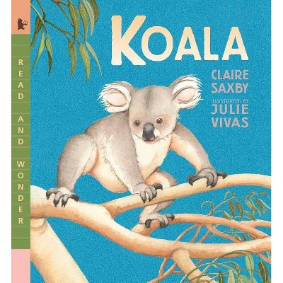 Koala - (Read and Wonder) by  Claire Saxby (Paperback)