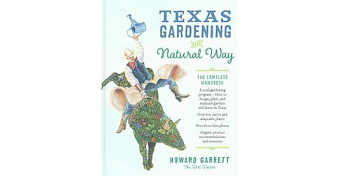 Texas Gardening the Natural Way : The Complete Handbook (Reissue) (Hardcover) (Howard Garrett) - image 1 of 1