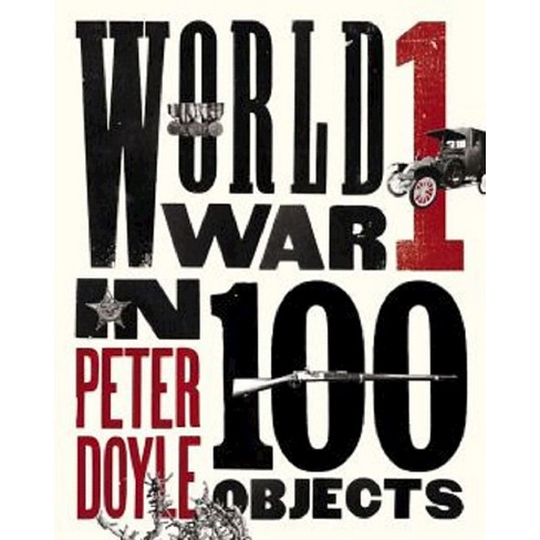 World War I In 100 Objects Hardcover Target