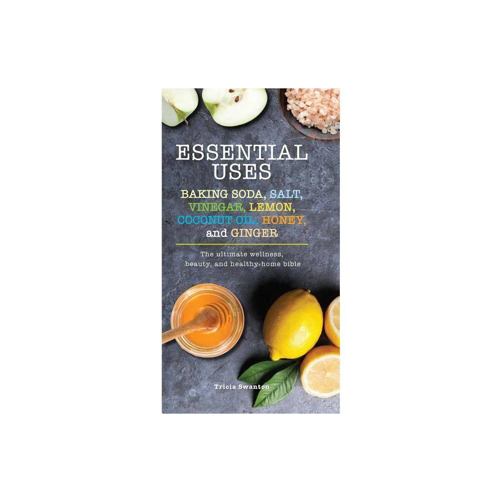 Essential Uses Baking Soda Salt Vinegar Lemon Coconut Oil Honey And Ginger Essentials By Tricia Swanton Paperback