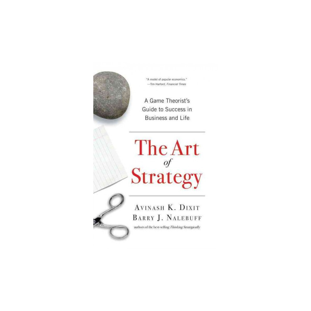 Art of Strategy : A Game Theorist's Guide to Success in Business and Life - (Paperback)