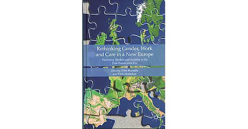 Rethinking Gender, Work and Care in a New Europe : Theorising Markets and Societies in the - image 1 of 1