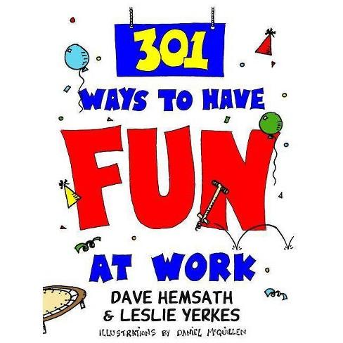 301 Ways to Have Fun at Work - by  Dave Hemsath & Leslie Yerkes (Paperback) - image 1 of 1