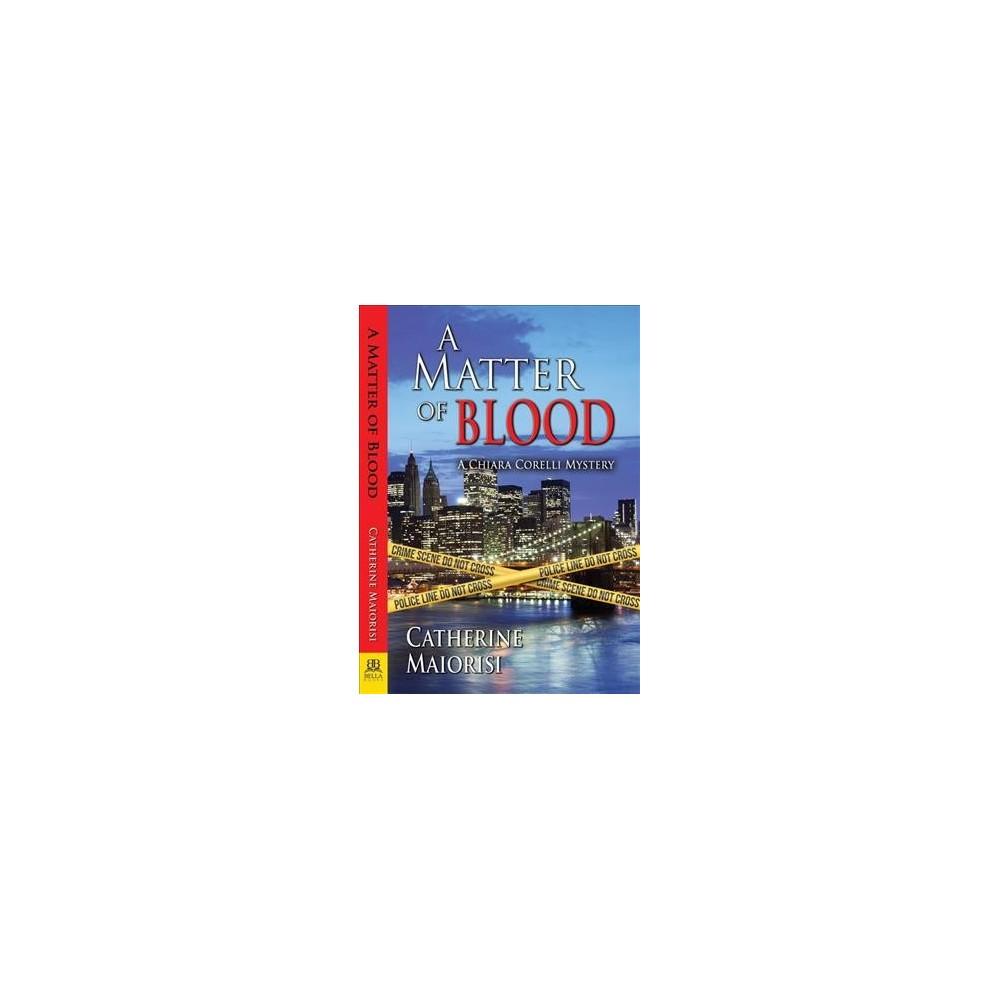 Matter of Blood - (Chiara Corelli Mystery) by Catherine Maiorisi (Paperback)